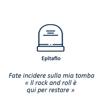 """Epitafio - Fate incidere sulla mia tomba """"Il Rock and roll è qui per restare""""."""