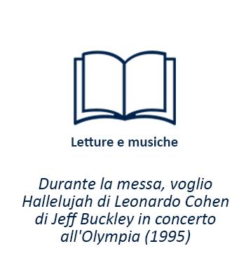 Letture e musiche - Durante la messa, voglio Hallelujah di Leonardo Cohen di Jeff Buckley in concerto all'Olympia (1995)
